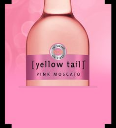 Yellowtail -Really want to try the Pink Moscato but also love the Regular Moscato or the Sangria