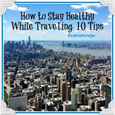 10 Tips for Staying Healthy While Traveling by Carrie on Vegan | www.carrieonvegan.com
