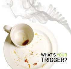 Does your morning routine trigger an urge to smoke? Try eating your breakfast or drinking your coffee in a different location.