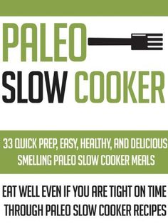 FREE Kindle Cookbook on Amazon today: Paleo Slow Cooker: 33 Quick Prep, Easy, Healthy And Delicious Smelling Paleo Slow Cooker Meals by Tiffany Scott
