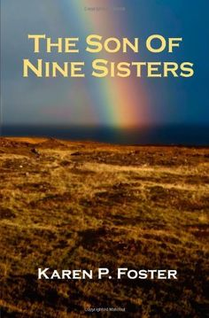 The Son of Nine Sisters by Karen P. Foster. $15.95. Publication: June 26, 2012. Publisher: The Jera Institute (June 26, 2012)