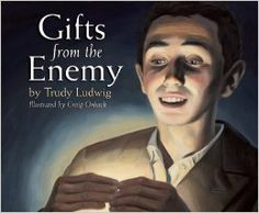 Gifts from the Enemy: And unexpected person demonstrates moral courage in repeated acts of kindness to a young boy during his imprisonment by the Nazis.  (Trudy Ludwig, Craig Orback)