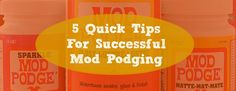 5 Quick Tips For Successful Mod Podging