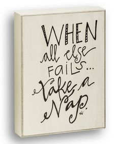 Write this one down (or maybe even get it for your house so you can be reminded every single day). :: 'Take a Nap' Wall Sign