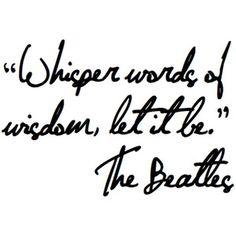 word of wisdom, tattoo fonts, favorit, let it be lyrics, inspir, a tattoo, beatl, song lyric, quot