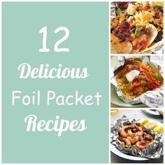 12 Delicious Foil Packet Recipes - camping food!
