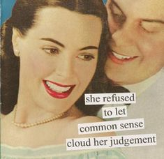 She refused to let common sense cloud her judgement.