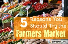 5 Reasons to Visit the Farmers Market | via @SparkPeople #nutrition #health