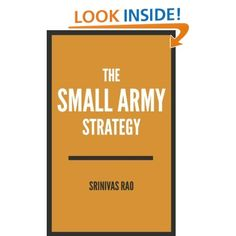 The Small Army Strategy: A Guide for Turning Fans and Followers into Fanatics and Friends for Life: Srinivas Rao: Amazon.com: Kindle Store