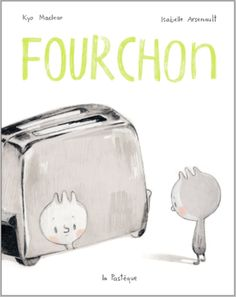 Fourchon (2011)  Par Kyo Maclear  Illustrations : Isabelle Arsenault