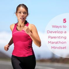 5 Ways to Develop a Marathon Mindset in Parenting. If you don't have a marathon mindset, you may lose your focus.