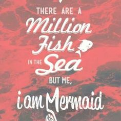 I don't even want to look at the million fish in the sea...I want my mermaid...the one with the purple fins