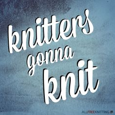 Knitters gonna knit!