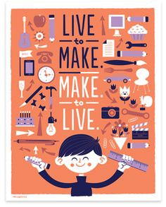 Live to Make, Make to Live art print by Tad Carpenter