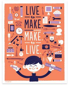 Live to Make, Make to Live art print by Tad Carpenter