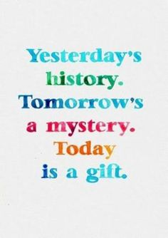 Today is a gift.