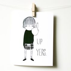 UP YERS. By matesrubbish on Etsy.