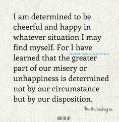 I am determined to be cheerful and happy..