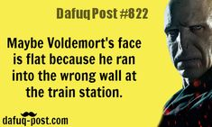 Why Voldemort's face is flat? - DAFUQ POSTS