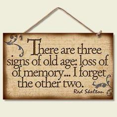 old age, funni sign, funni stuff, funni quot, three sign, getting older, funny quotes, red skelton, forget