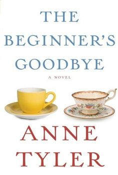 """The Beginner's Goodbye: """"A beautiful, subtle exploration of loss and recovery, pierced throughout with Anne Tyler's humor, wisdom, and always penetrating look at human foibles."""""""