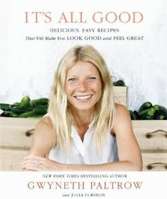 Its All Good: Delicious, Easy Recipes That Will Make You Look Good and Feel Great: Gwyneth Paltrow
