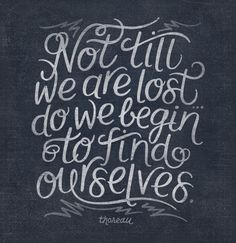 Not Till We Are Lost do we begin to find ourselves.    #typography #quotes