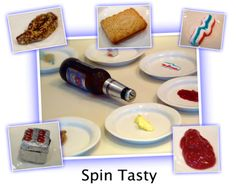 SPIN TASTY: This one is a little more extreme, but harmless fun for a sleepover or house party.  PREP  Get 7 plates and a bottle that will spin.  On two plates put nice things to eat. A biscuit or sweet for example.  On the remaining five plates, put out some challenges to eat. You can choose things like:  - mayonaise  - ketchup  - mustard  - butter