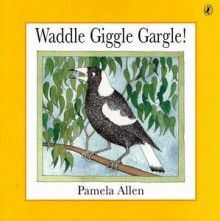 Waddle Giggle Gargle! Pretty much anything by Pamela Allen is great. This one is about a warbling, swooping magpie swooping a boy on his way to school.