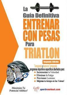 E- BOOKS La Guía Definitiva - Entrenar Con Pesas Para Triatlón