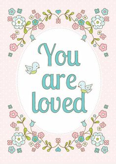 You Are Loved... a free printable :)