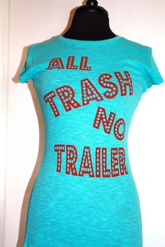 "Trailer Park Trinkets  - ""All Trash No Trailer"" Tee, $29.95 (http://www.trailerparktrinkets.com/all-trash-no-trailer-tee/)"