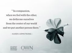 Compassion allows others to be at the center of our world.
