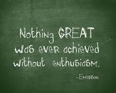 """Nothing GREAT Was Ever Achieved Without Enthusiasm"" - Emerson"