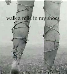 chronic pain, walks, judges, bones, fibromyalgia, rheumatoid arthritis, barbed wire, walk in my shoes quotes, walk a mile in my shoes