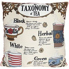 Taxonomy of Tea Pillow #tea #squishable My friend designed this! I love it!!