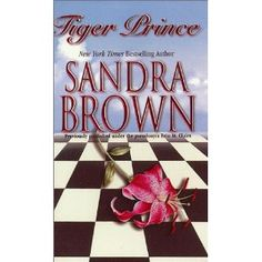 Tiger Prince - Sandra Brown one of her lesser efforts, more a wish fulfilmebt fantasy for female readers, but well written for all of that.