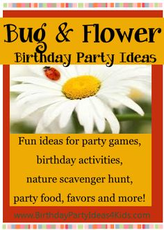 Bug and Flower theme birthday party ideas.  Fun ideas, games, activities and a FREE Nature Scavenger Hunt list to print out!  http://www.birthdaypartyideas4kids.com/bug-flower.htm