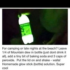 Home made glow bottle...this is actually a bit disturbing that you can do this with Mountain Dew!