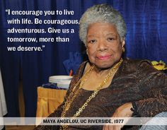 """#quote """"I encourage you to live with life. Be courageous, adventurous. Give us a tomorrow, more than we deserve."""" - Maya Angelou"""