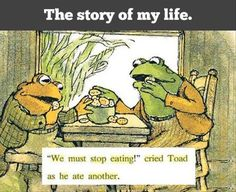 The story of my life, via Frog and Toad.