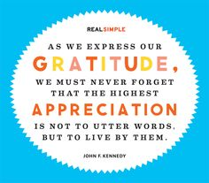 """""""As we express our gratitude, we must never forget that the highest appreciation is not to utter words, but to live by them."""" —John F. Kennedy #quotes"""