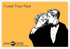 I Love Your Face.