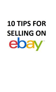 Here are 10 tips I have for selling on eBay.