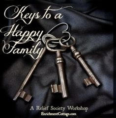 Keys to a Happy Family Relief Society Workshop — LDS Enrichment Cottage