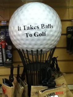 It takes Balls to Golf