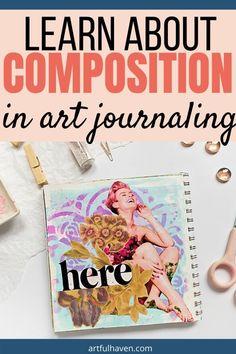 Composition in art, its rules and principles, can help art journaling beginners to start thinking about their pages in a new way and discover fresh things for their pages. #composition #artjournal #artjournaling