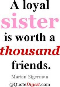 famili, loyal sister, sister friend quotes, baby sister, sister worth, little sisters, sister sister, best sister quotes, loyal friends quotes
