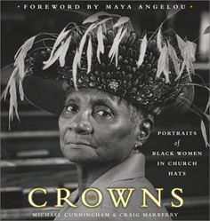 Crowns: Portraits of Black Women in Church Hats by Michael Cunningham & Craig Marberry