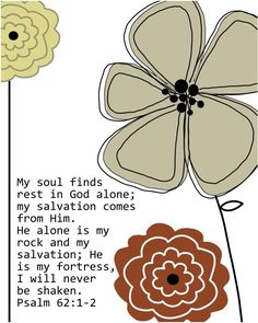 Psalms 62:1-2   My soul finds rest in God alone; my salvation comes from him.
